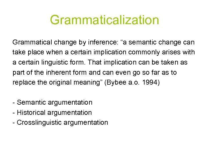 "Grammaticalization Grammatical change by inference: ""a semantic change can take place when a certain"