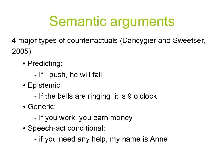 Semantic arguments 4 major types of counterfactuals (Dancygier and Sweetser, 2005): • Predicting: -