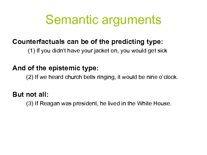 Semantic arguments Counterfactuals can be of the predicting type: (1) If you didn't have