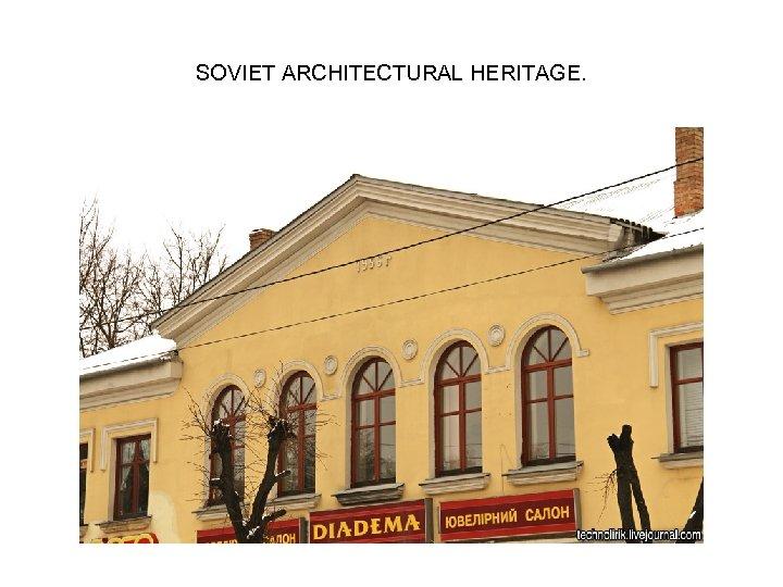 SOVIET ARCHITECTURAL HERITAGE.
