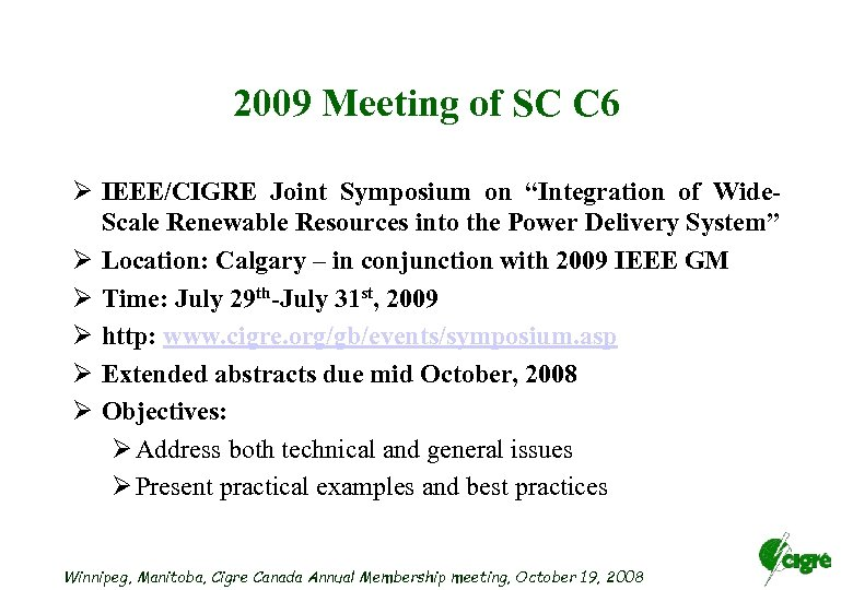 "2009 Meeting of SC C 6 Ø IEEE/CIGRE Joint Symposium on ""Integration of Wide."