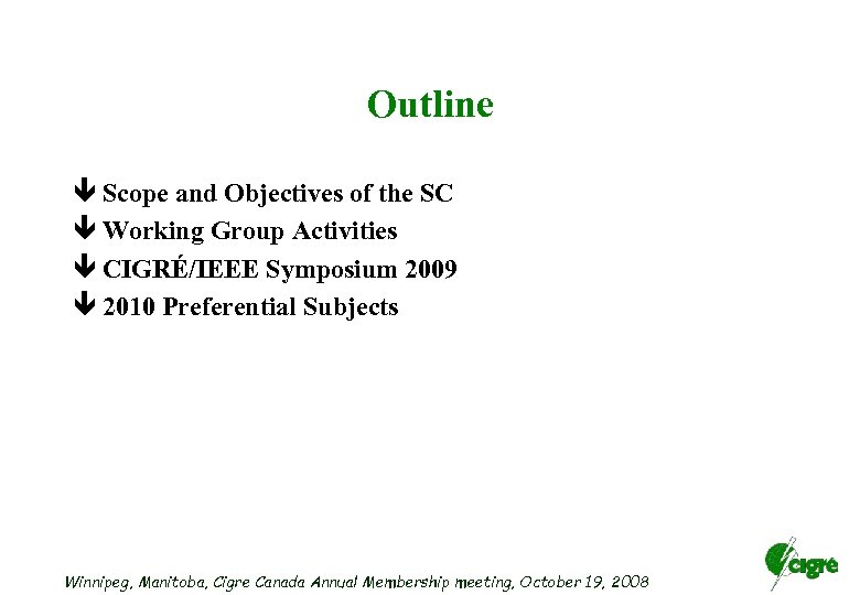 Outline ê Scope and Objectives of the SC ê Working Group Activities ê CIGRÉ/IEEE