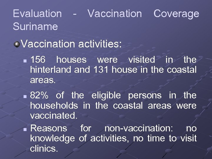 Evaluation - Vaccination Coverage Suriname Vaccination activities: n 156 houses were visited in the