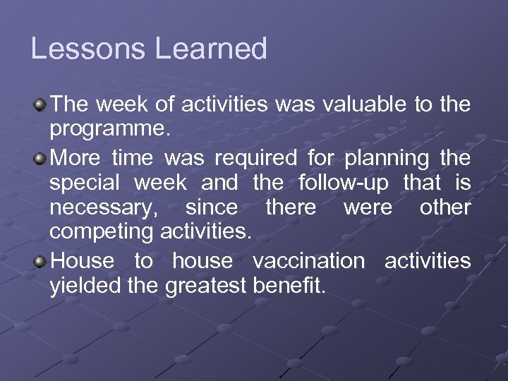 Lessons Learned The week of activities was valuable to the programme. More time was