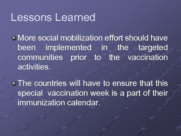 Lessons Learned More social mobilization effort should have been implemented in the targeted communities