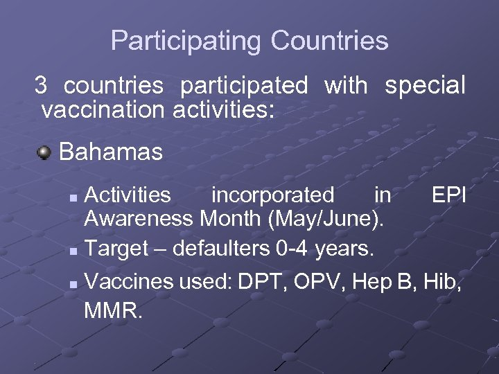 Participating Countries 3 countries participated with special vaccination activities: Bahamas Activities incorporated in EPI