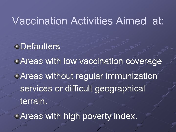 Vaccination Activities Aimed at: Defaulters Areas with low vaccination coverage Areas without regular immunization
