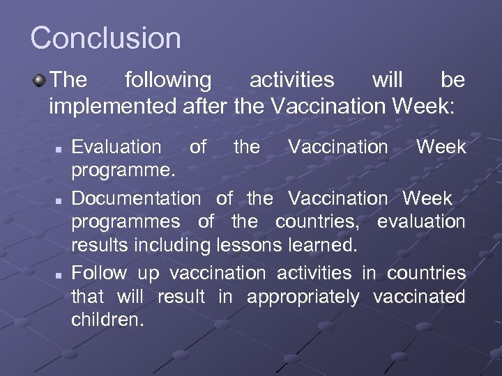 Conclusion The following activities will be implemented after the Vaccination Week: n n n