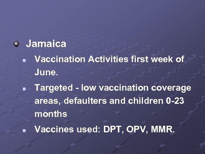 Jamaica n n n Vaccination Activities first week of June. Targeted - low vaccination