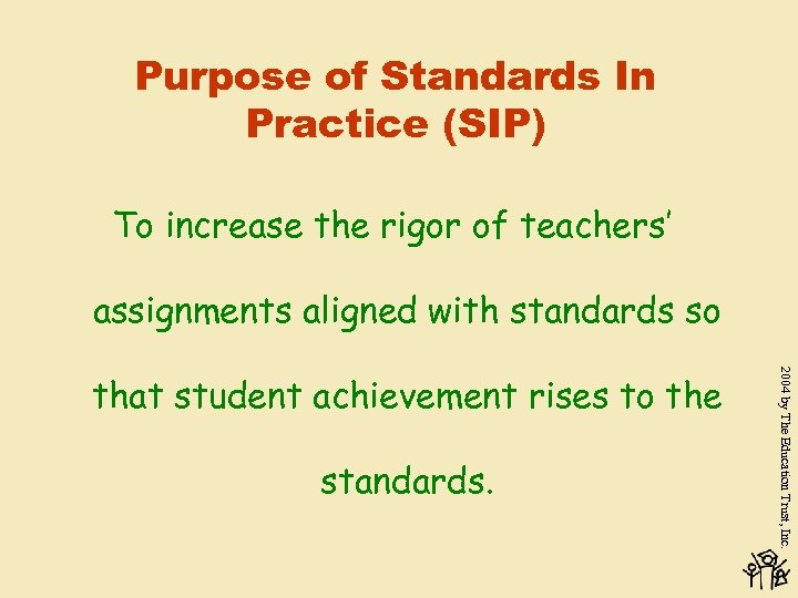 Purpose of Standards In Practice (SIP) To increase the rigor of teachers' assignments aligned