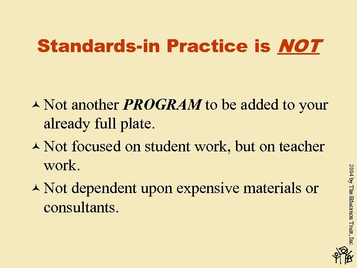 Standards-in Practice is NOT © Not 2004 by The Education Trust, Inc. another PROGRAM