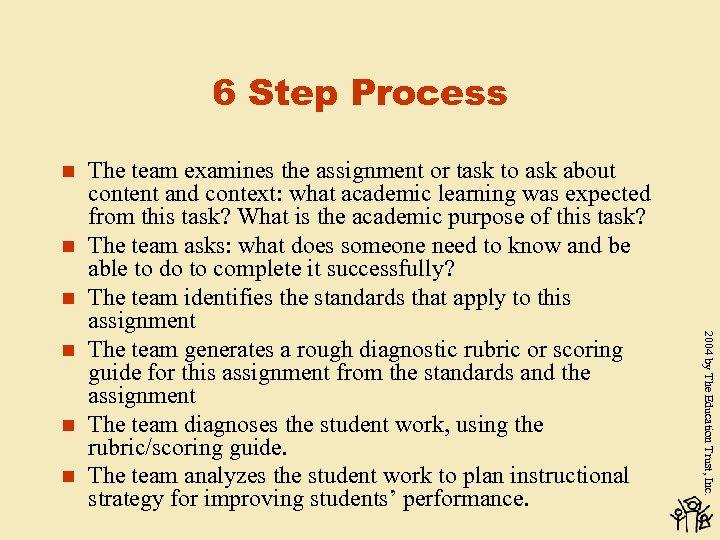 6 Step Process n n n 2004 by The Education Trust, Inc. n The