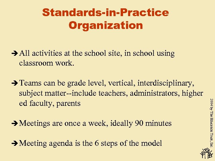 Standards-in-Practice Organization è All activities at the school site, in school using classroom work.