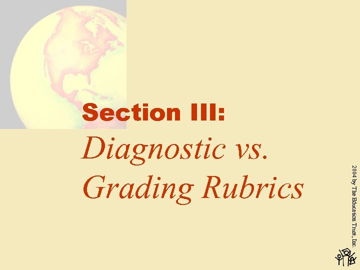 Section III: 2004 by The Education Trust, Inc. Diagnostic vs. Grading Rubrics