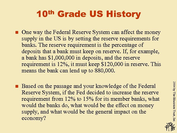 10 th Grade US History One way the Federal Reserve System can affect the