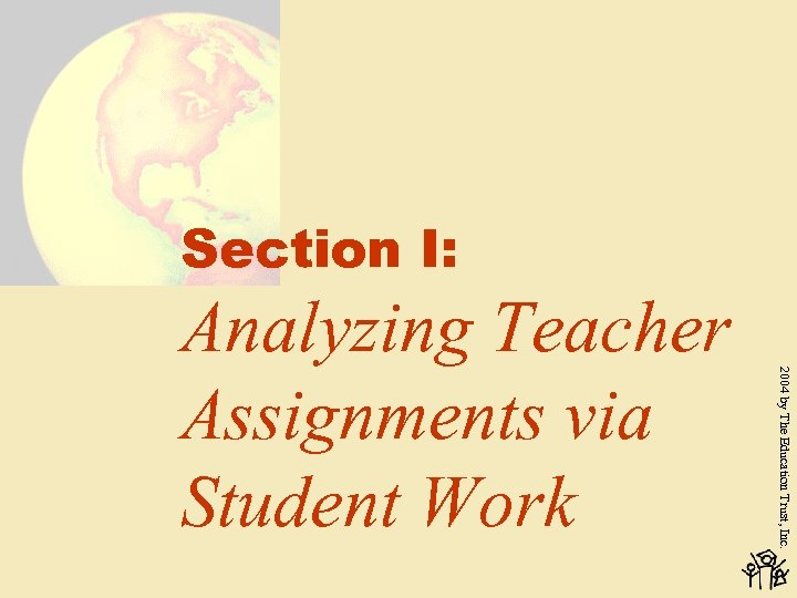 Section I: 2004 by The Education Trust, Inc. Analyzing Teacher Assignments via Student Work