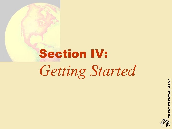 Section IV: Getting Started 2004 by The Education Trust, Inc.
