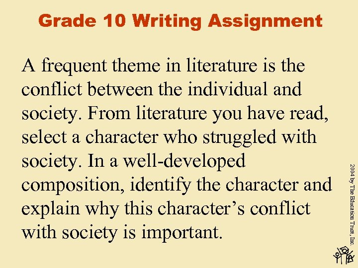 Grade 10 Writing Assignment 2004 by The Education Trust, Inc. A frequent theme in