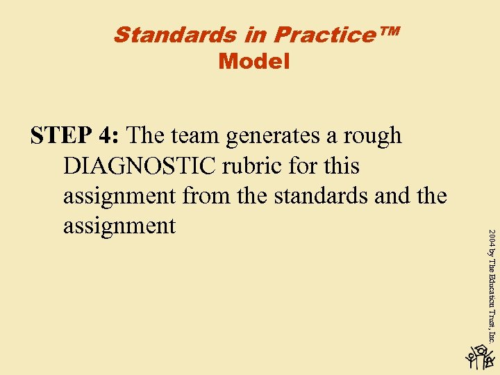 Standards in Practice™ Model 2004 by The Education Trust, Inc. STEP 4: The team