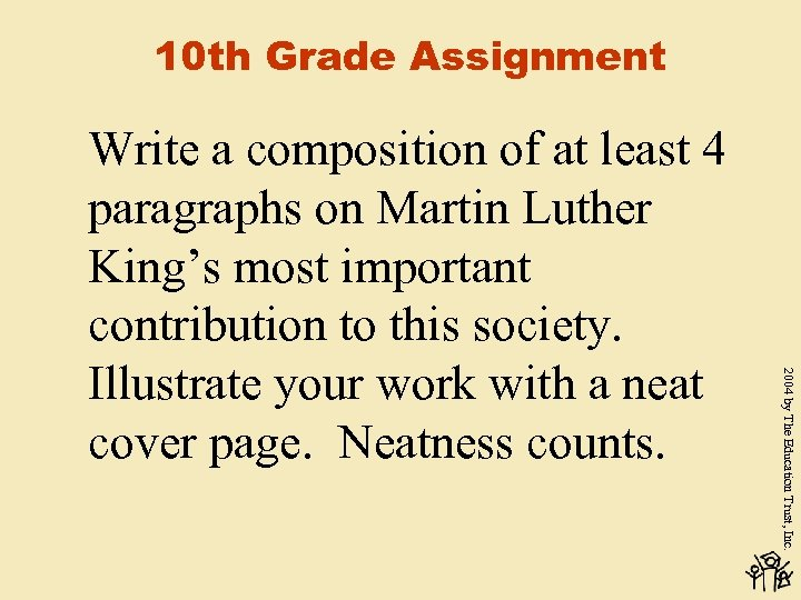 10 th Grade Assignment 2004 by The Education Trust, Inc. Write a composition of