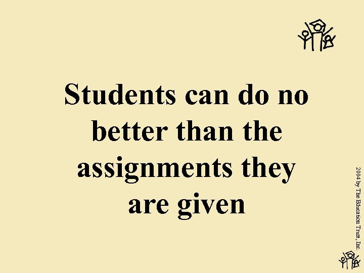 2004 by The Education Trust, Inc. Students can do no better than the assignments