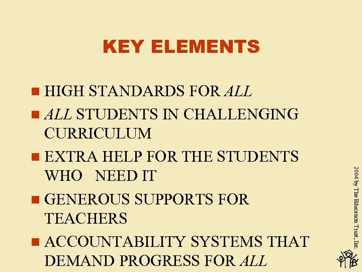 KEY ELEMENTS n HIGH 2004 by The Education Trust, Inc. STANDARDS FOR ALL n