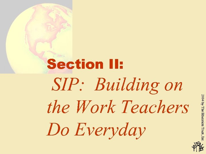 Section II: 2004 by The Education Trust, Inc. SIP: Building on the Work Teachers