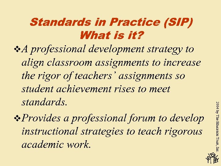 v. A Standards in Practice (SIP) What is it? 2004 by The Education Trust,