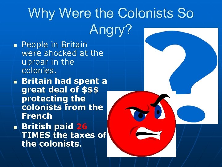 Why Were the Colonists So Angry? n n n People in Britain were shocked