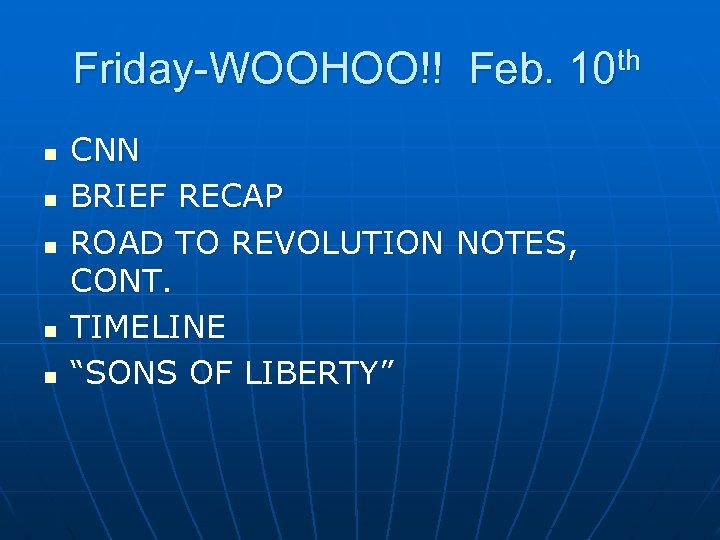 Friday-WOOHOO!! Feb. 10 th n n n CNN BRIEF RECAP ROAD TO REVOLUTION NOTES,