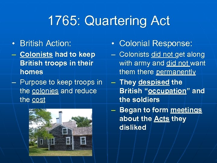 1765: Quartering Act • British Action: • Colonial Response: – Colonists had to keep