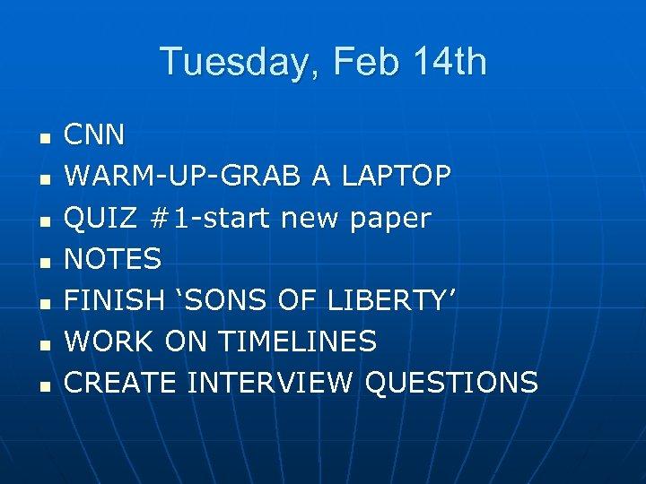 Tuesday, Feb 14 th n n n n CNN WARM-UP-GRAB A LAPTOP QUIZ #1