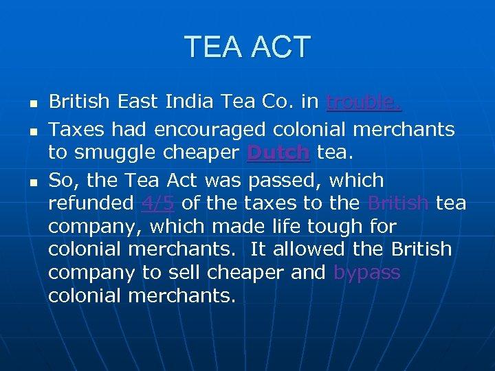 TEA ACT n n n British East India Tea Co. in trouble. Taxes had