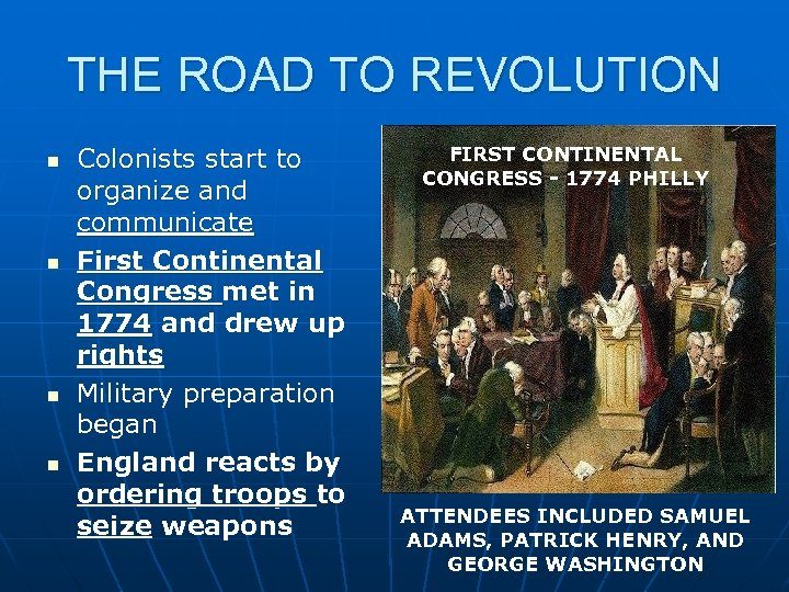 THE ROAD TO REVOLUTION n n Colonists start to organize and communicate First Continental
