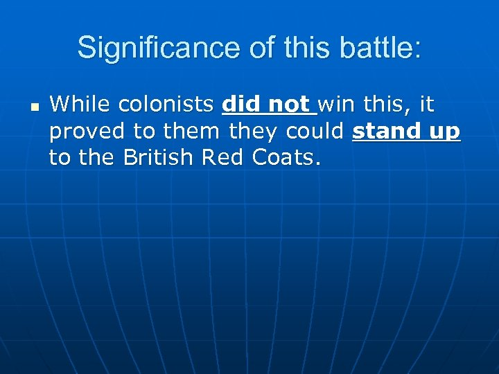 Significance of this battle: n While colonists did not win this, it proved to