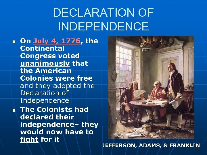 DECLARATION OF INDEPENDENCE n n On July 4, 1776, the Continental Congress voted unanimously