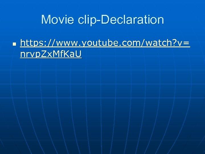 Movie clip-Declaration n https: //www. youtube. com/watch? v= nrvp. Zx. Mf. Ka. U