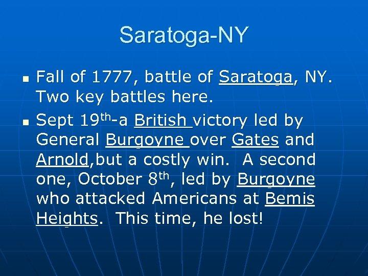 Saratoga-NY n n Fall of 1777, battle of Saratoga, NY. Two key battles here.