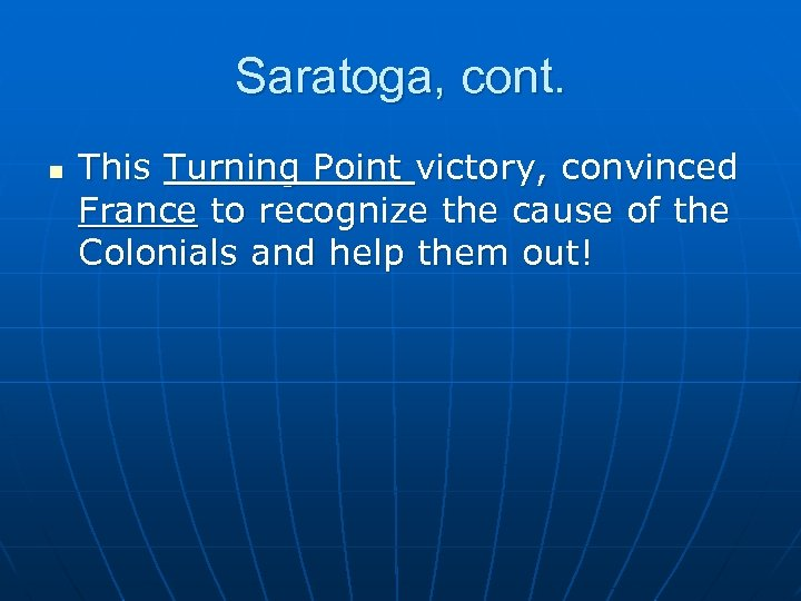 Saratoga, cont. n This Turning Point victory, convinced France to recognize the cause of