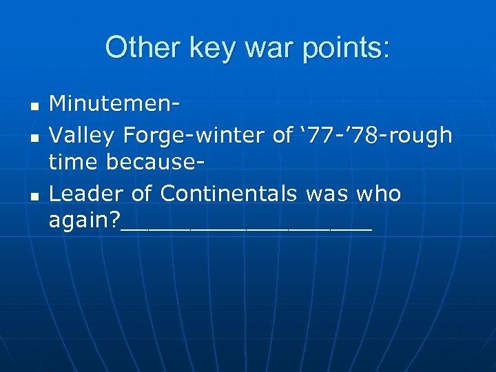 Other key war points: n n n Minutemen. Valley Forge-winter of ' 77 -'