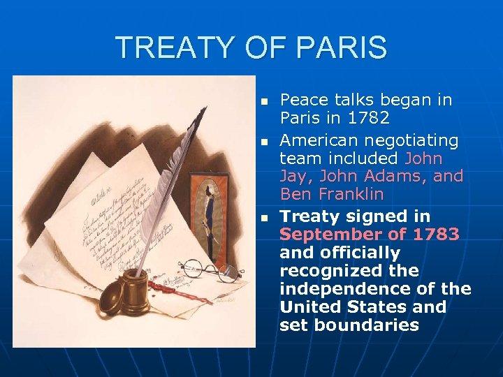 TREATY OF PARIS n n n Peace talks began in Paris in 1782 American