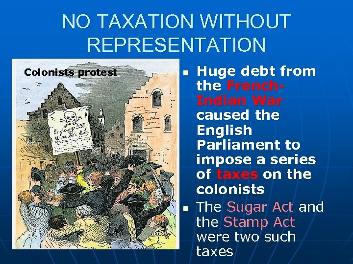 NO TAXATION WITHOUT REPRESENTATION Colonists protest n n Huge debt from the French. Indian