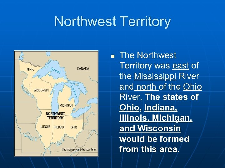 Northwest Territory n The Northwest Territory was east of the Mississippi River and north