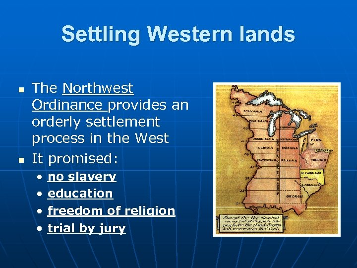 Settling Western lands n n The Northwest Ordinance provides an orderly settlement process in