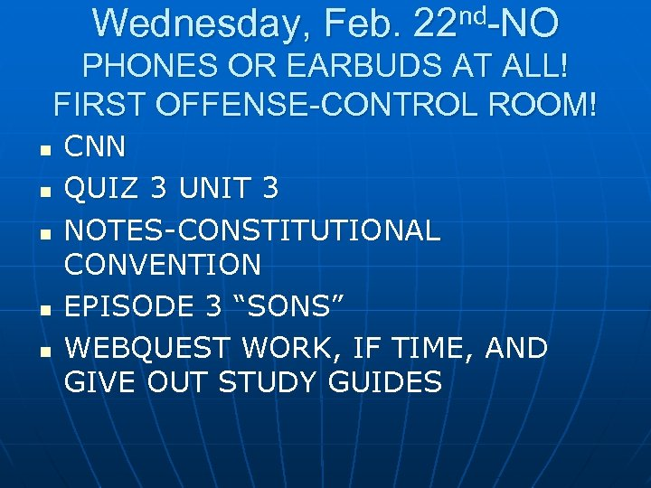 Wednesday, Feb. 22 nd-NO PHONES OR EARBUDS AT ALL! FIRST OFFENSE-CONTROL ROOM! n n