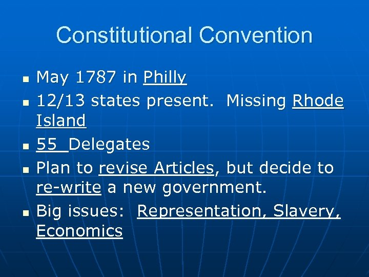 Constitutional Convention n n May 1787 in Philly 12/13 states present. Missing Rhode Island