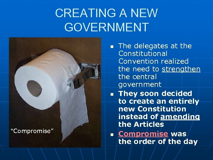 """CREATING A NEW GOVERNMENT n n """"Compromise"""" n The delegates at the Constitutional Convention"""