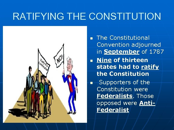 RATIFYING THE CONSTITUTION n n n The Constitutional Convention adjourned in September of 1787