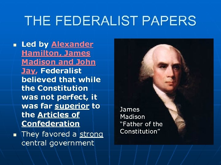 THE FEDERALIST PAPERS n n Led by Alexander Hamilton, James Madison and John Jay,