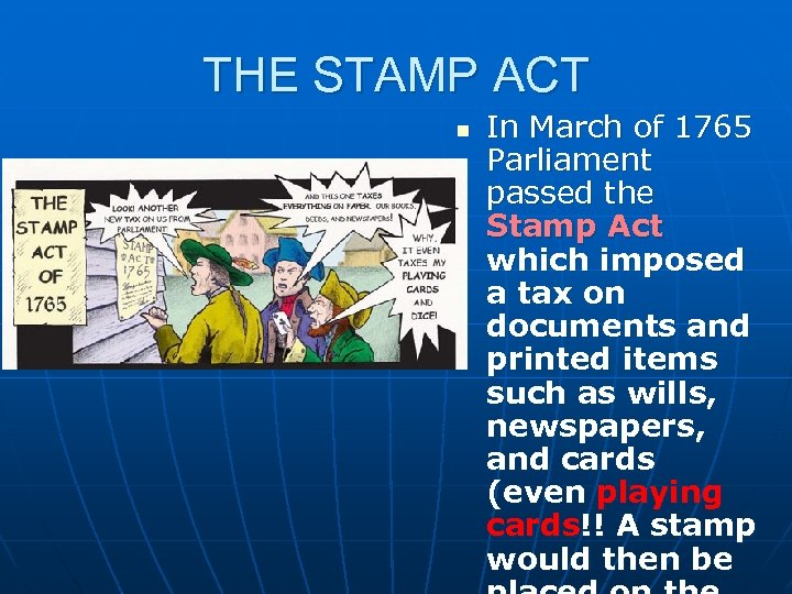 THE STAMP ACT n In March of 1765 Parliament passed the Stamp Act which